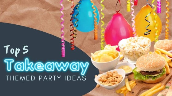 Top 5 Takeaway Themed Party Ideas